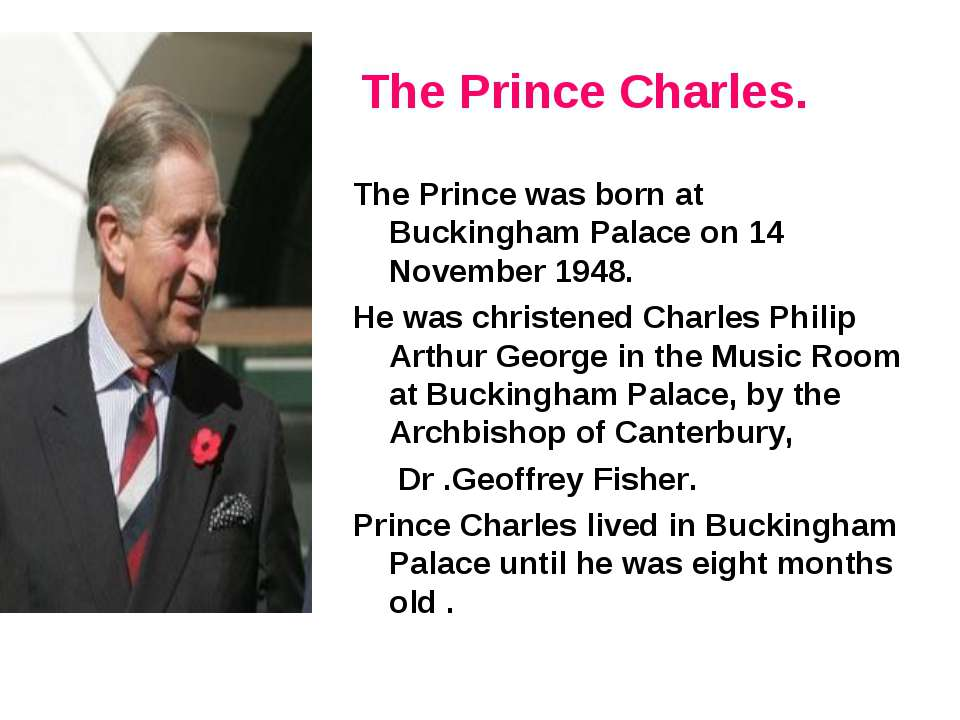 The Prince Charles. The Prince was born at Buckingham Palace on 14 November 1...