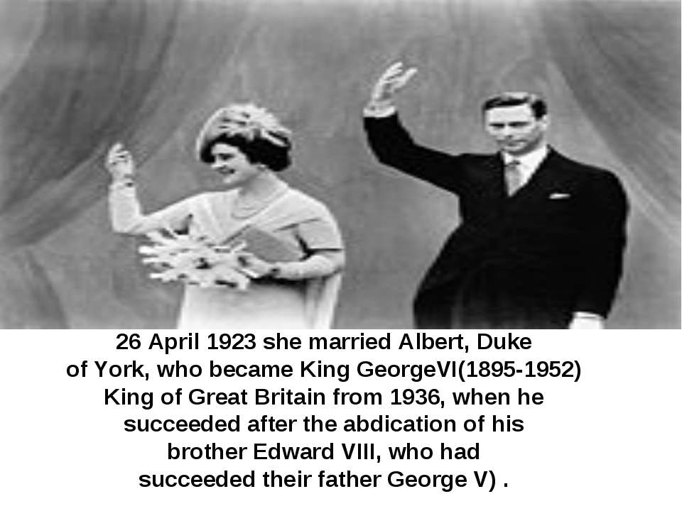 26 April 1923 she married Albert, Duke of York, who became King GeorgeVI(1895...