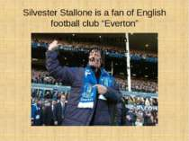"Silvester Stallone is a fan of English football club ""Everton"""
