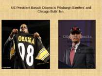 US President Barack Obama is Pittsburgh Steelers' and Chicago Bulls' fan.