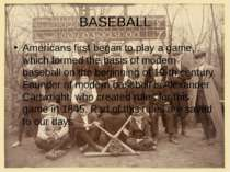 BASEBALL Americans first began to play a game, which formed the basis of mode...