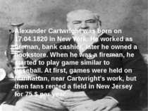Alexander Cartwright was born on 17.04.1820 in New York. He worked as fireman...