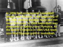 In 1898 first professional basketball league was formed. In the beginning of ...
