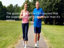 The government of the USA counted that the support of health cost cheaper tha...