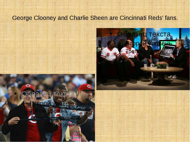 George Clooney and Charlie Sheen are Cincinnati Reds' fans.