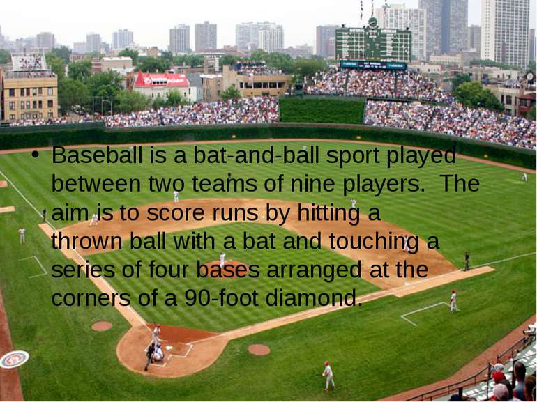 Baseball is a bat-and-ball sport played between two teams of nine players.  T...