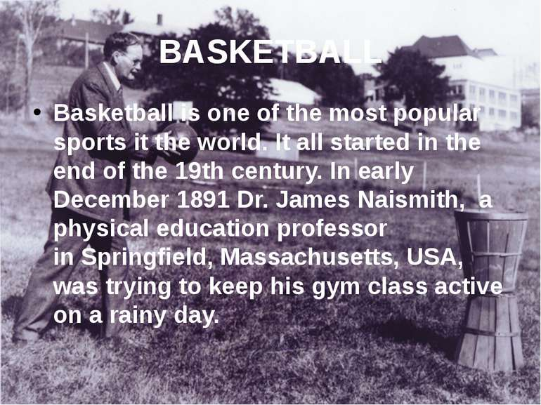 BASKETBALL Basketball is one of the most popular sports it the world. It all ...