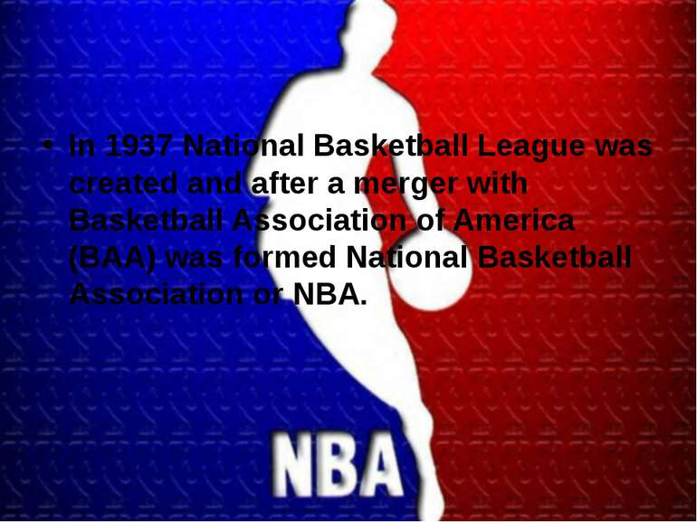 In 1937 National Basketball League was created and after a merger with Basket...
