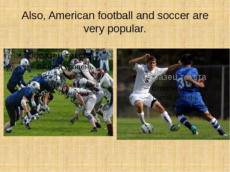 Also, American football and soccer are very popular.