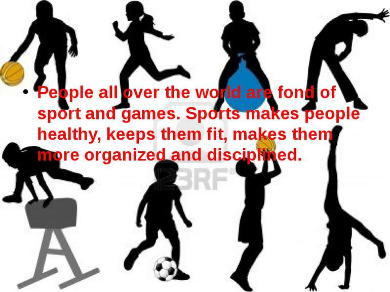 People all over the world are fond of sport and games. Sports makes people he...