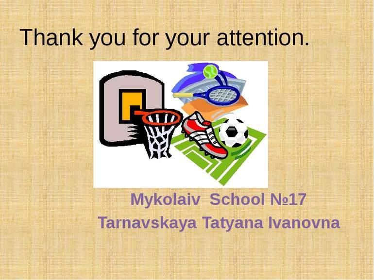 Thank you for your attention. Mykolaiv School №17 Tarnavskaya Tatyana Ivanovna