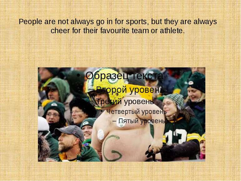 People are not always go in for sports, but they are always cheer for their f...