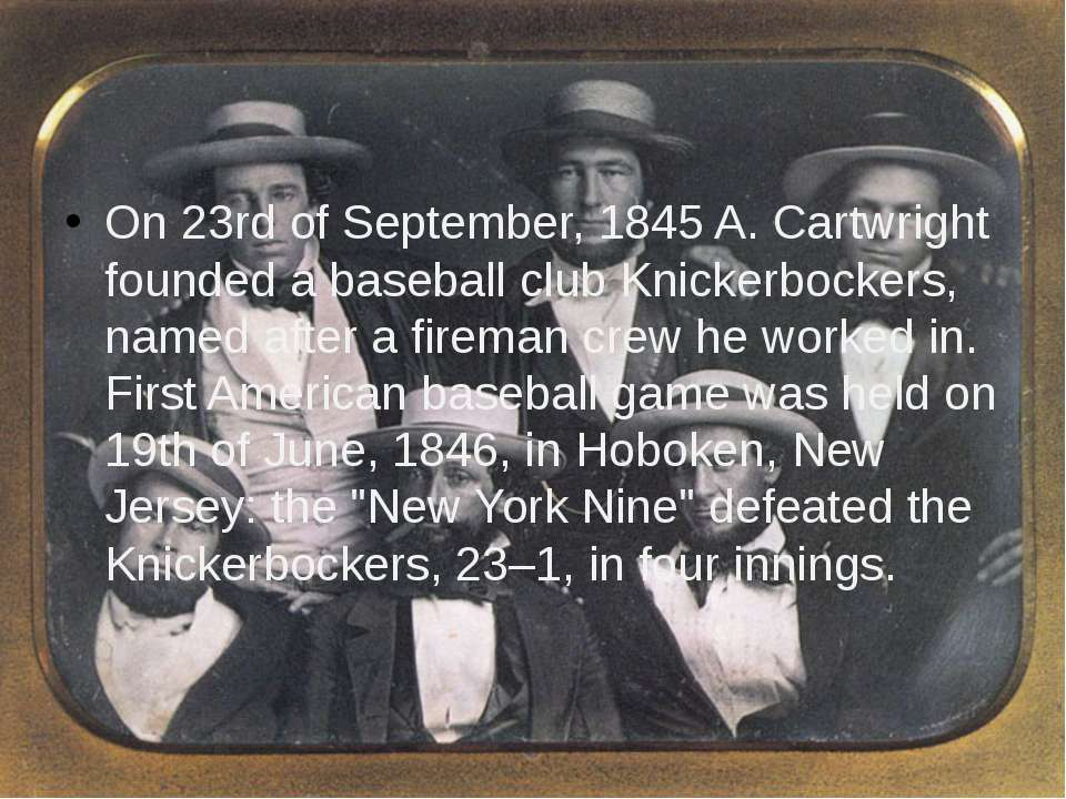 On 23rd of September, 1845 A. Cartwright founded a baseball club Knickerbocke...
