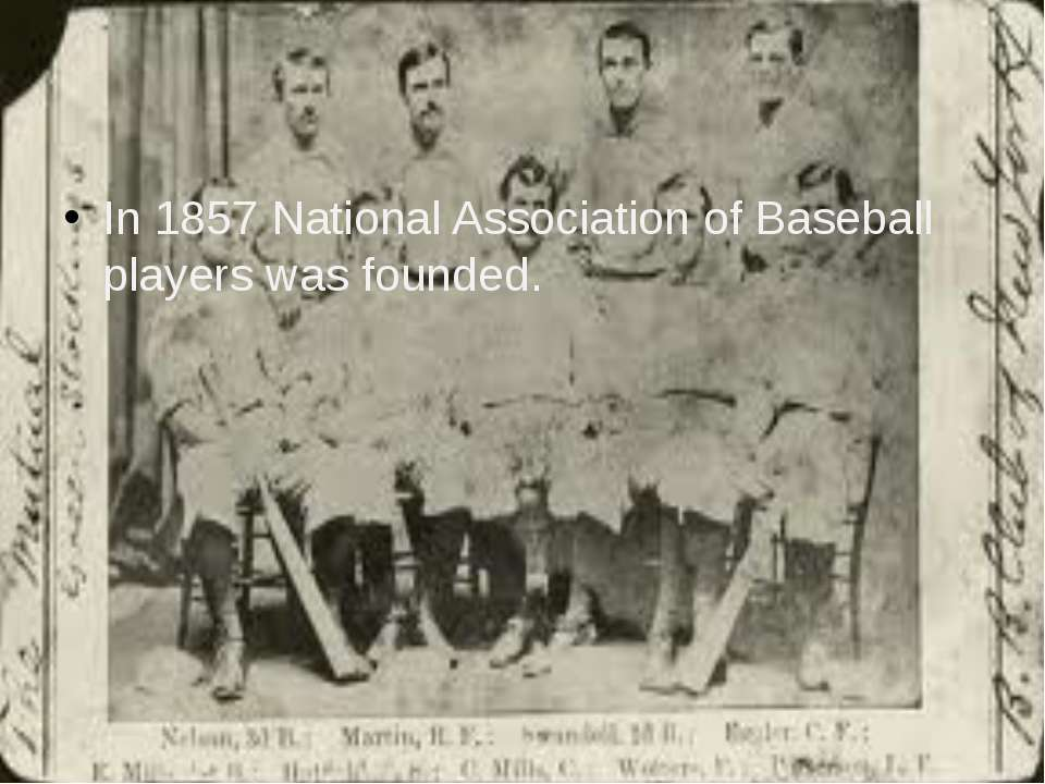 In 1857 National Association of Baseball players was founded.