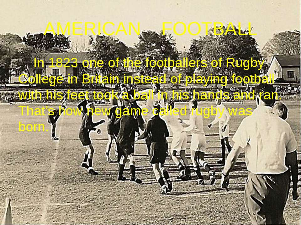 AMERICAN FOOTBALL In 1823 one of the footballers of Rugby College in Britain ...