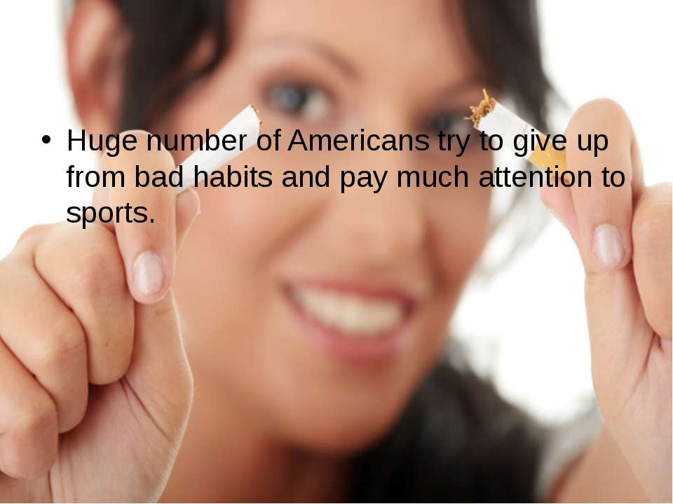 Huge number of Americans try to give up from bad habits and pay much attentio...