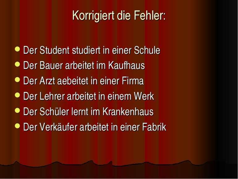 Korrigiert die Fehler: Der Student studiert in einer Schule Der Bauer arbeite...