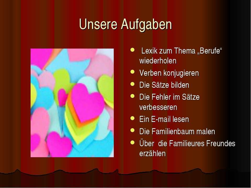 """Unsere Aufgaben Lexik zum Thema """"Berufe"""" wiederholen Verben konjugieren Die S..."""