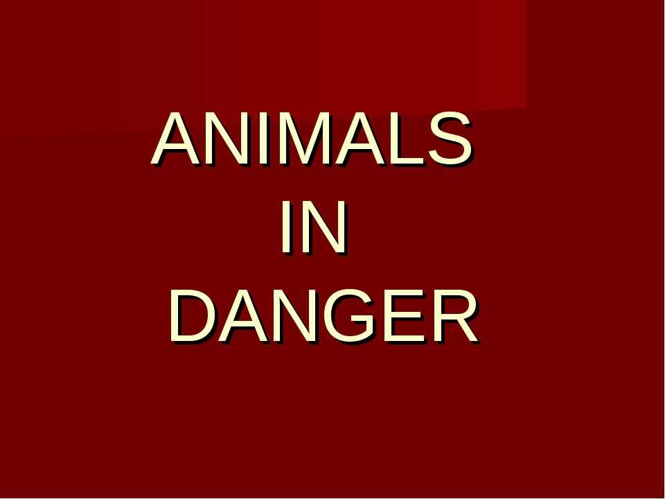 ANIMALS IN DANGER