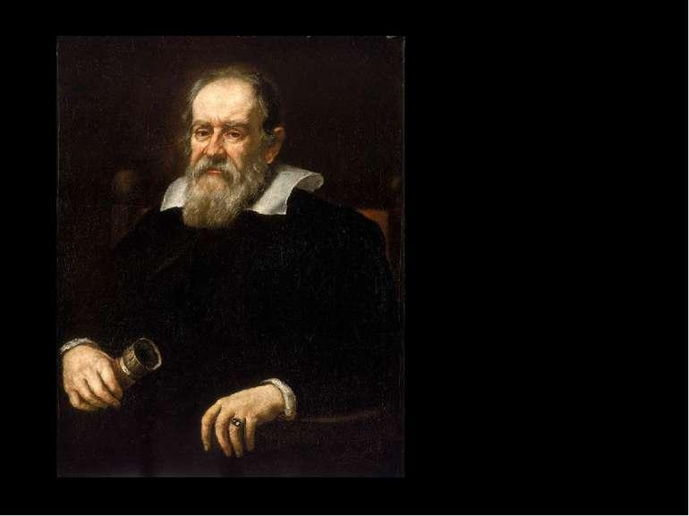 Галілео Галілей (1564—1642) - італійський астроном, фізик і математик.