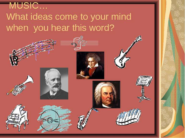 MUSIC… What ideas come to your mind when you hear this word?