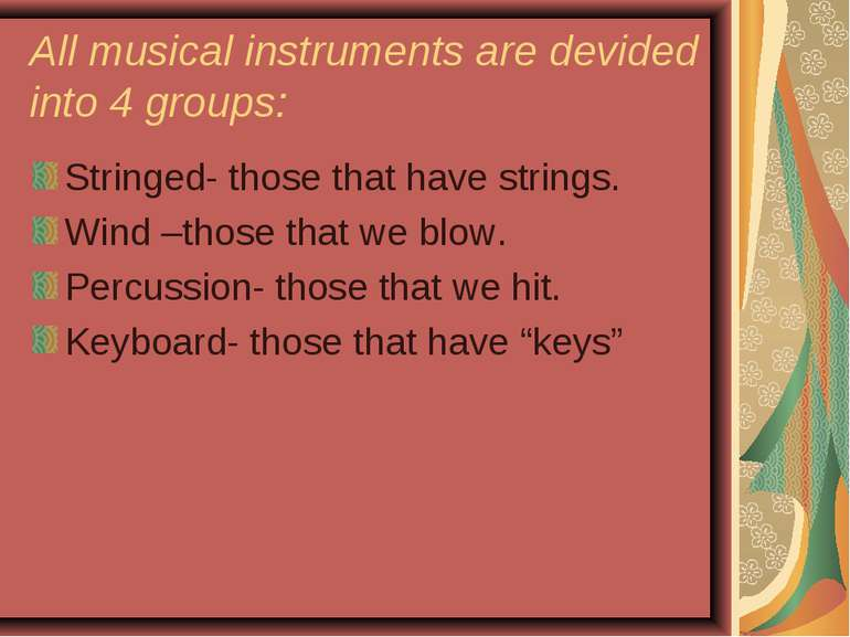 All musical instruments are devided into 4 groups: Stringed- those that have ...