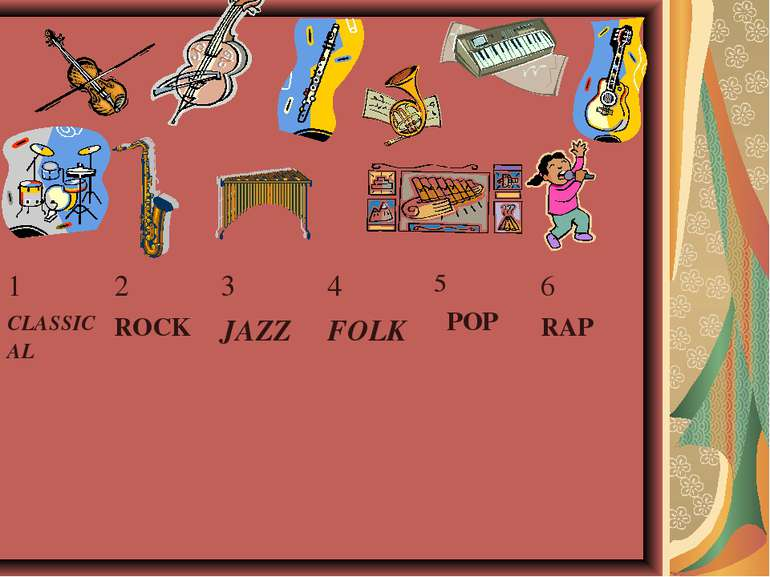 1 CLASSICAL 2 ROCK 3 JAZZ 4 FOLK 5 POP 6 RAP