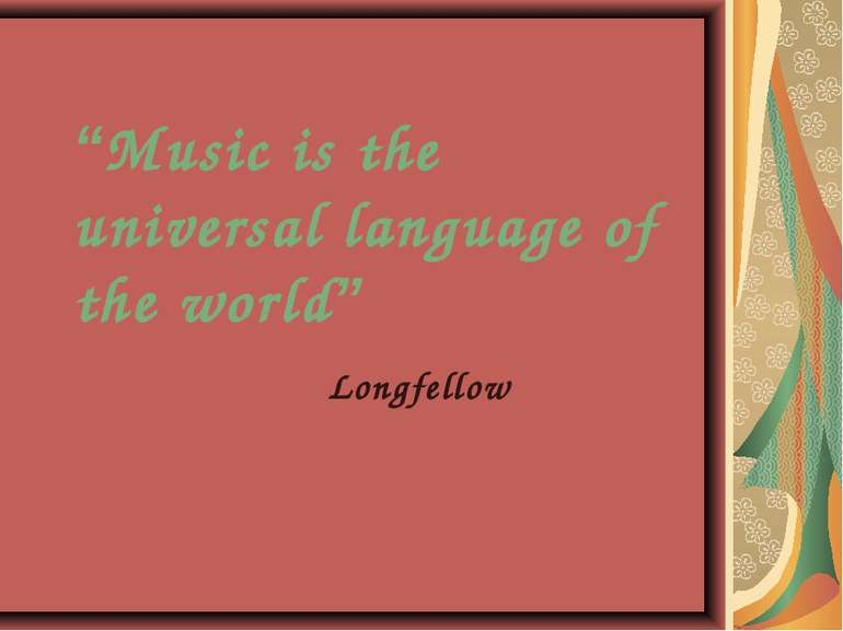 """Music is the universal language of the world"" Longfellow"