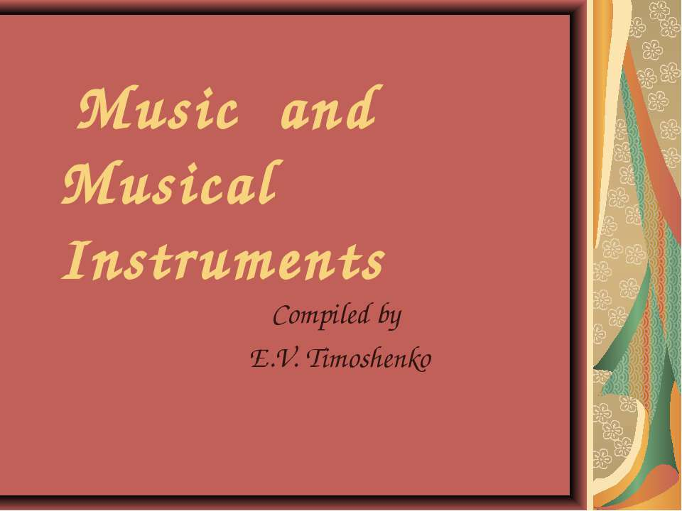 Music and Musical Instruments Compiled by E.V. Timoshenko