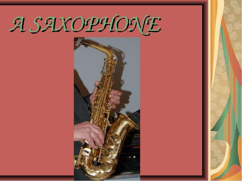 A SAXOPHONE