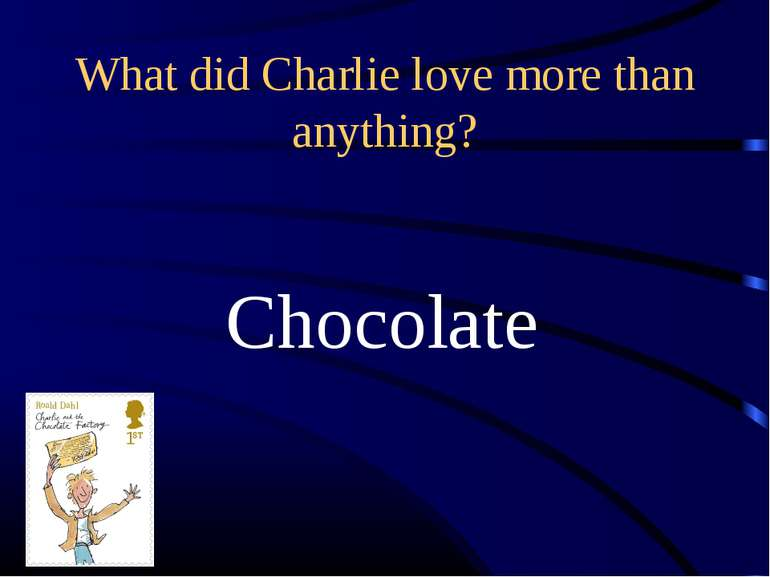 What did Charlie love more than anything? Chocolate