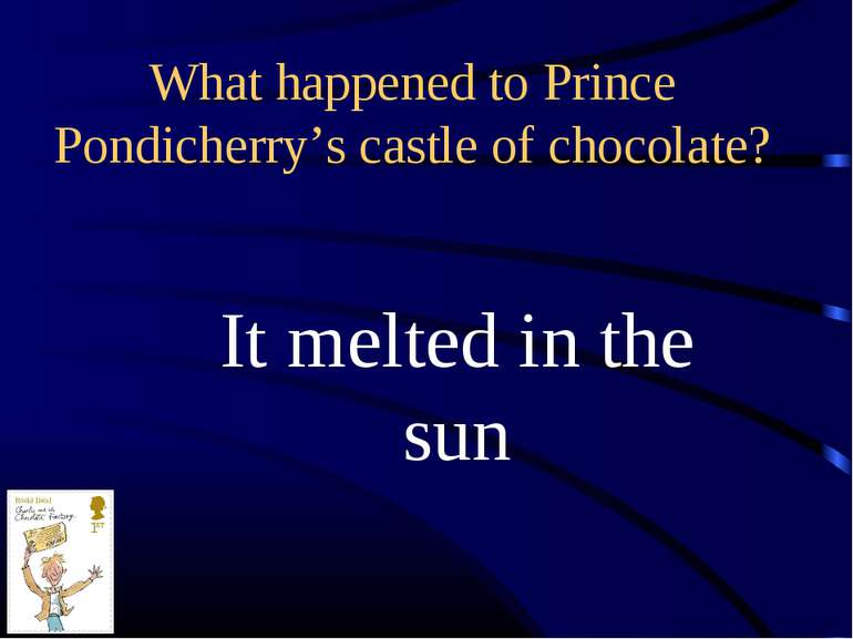 What happened to Prince Pondicherry's castle of chocolate? It melted in the sun