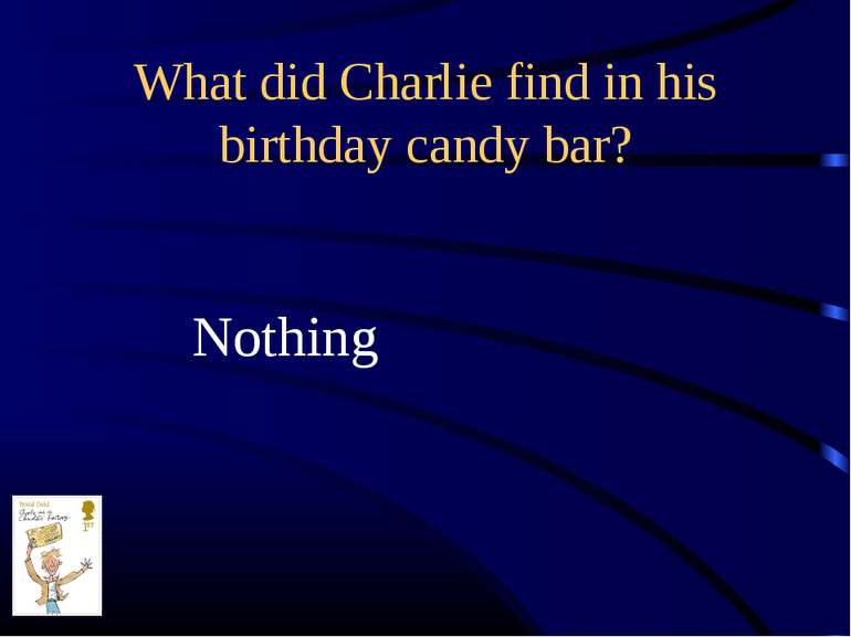 What did Charlie find in his birthday candy bar? Nothing