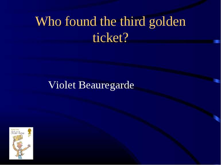Who found the third golden ticket? Violet Beauregarde