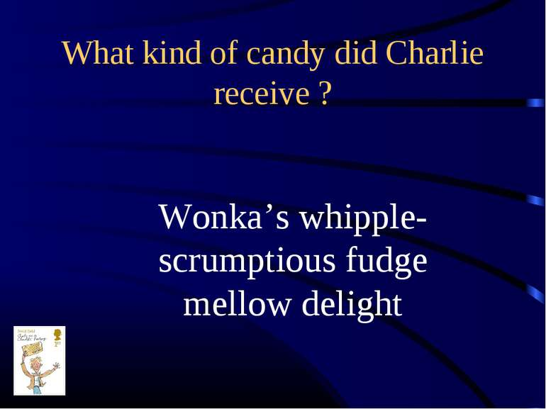 What kind of candy did Charlie receive ? Wonka's whipple-scrumptious fudge me...