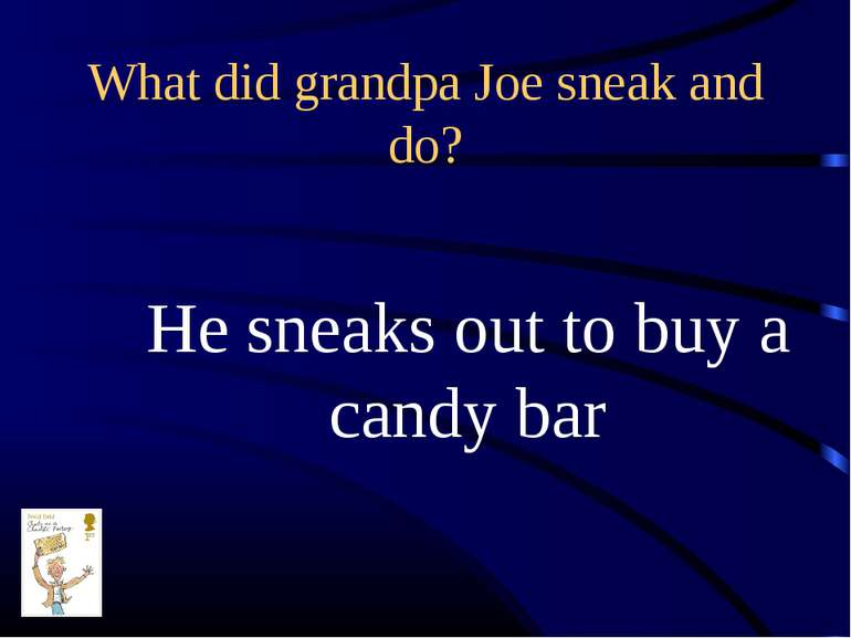 What did grandpa Joe sneak and do? He sneaks out to buy a candy bar