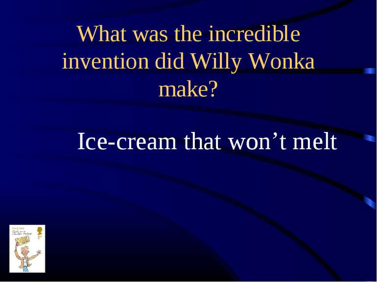 What was the incredible invention did Willy Wonka make? Ice-cream that won't ...