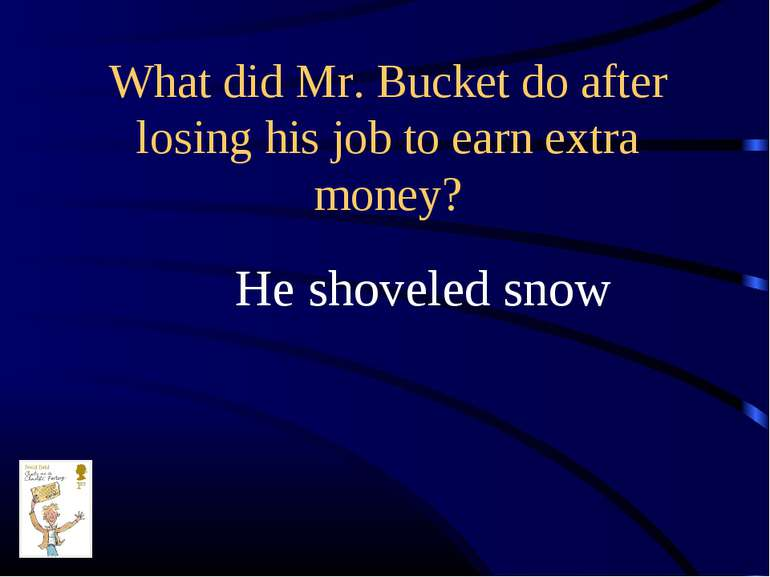 What did Mr. Bucket do after losing his job to earn extra money? He shoveled ...