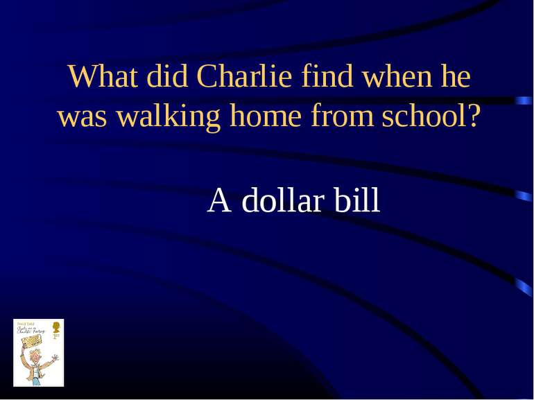 What did Charlie find when he was walking home from school? A dollar bill