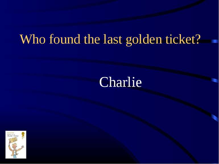 Who found the last golden ticket? Charlie