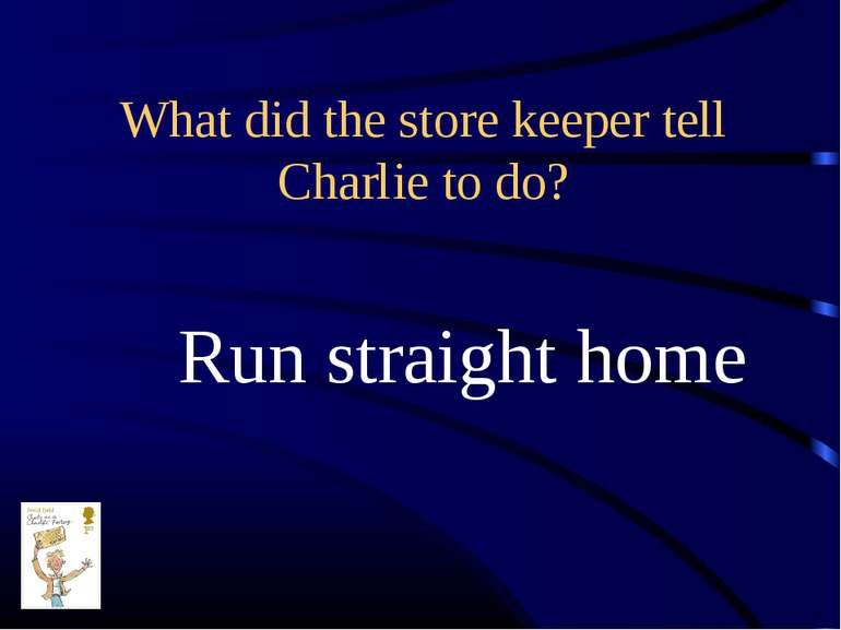 What did the store keeper tell Charlie to do? Run straight home