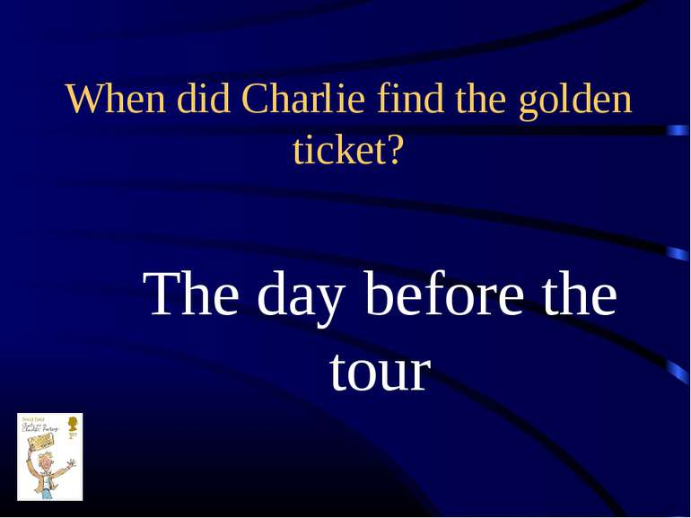 When did Charlie find the golden ticket? The day before the tour