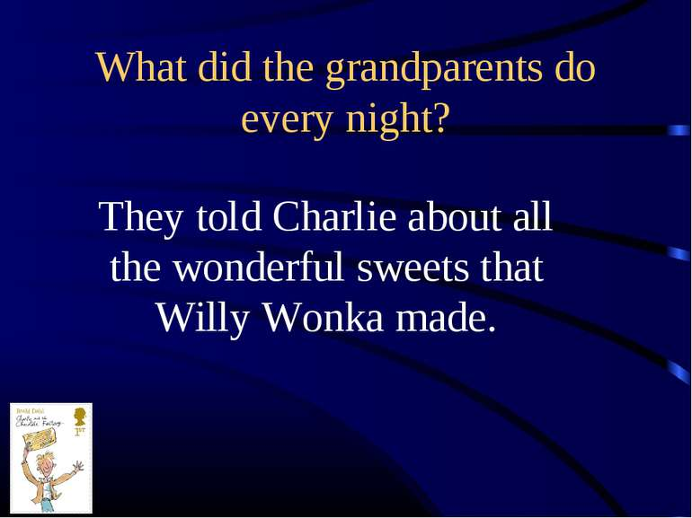 What did the grandparents do every night? They told Charlie about all the won...