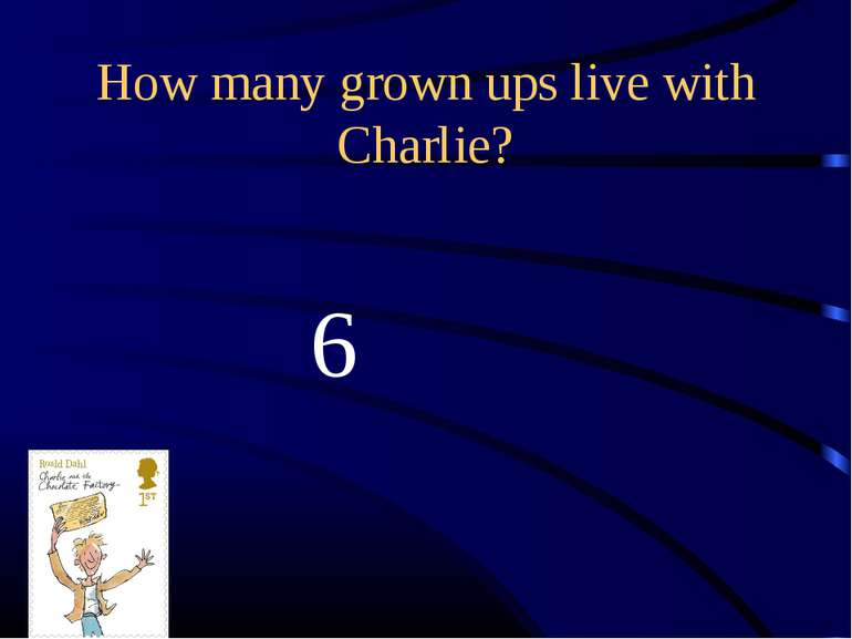 6 How many grown ups live with Charlie?