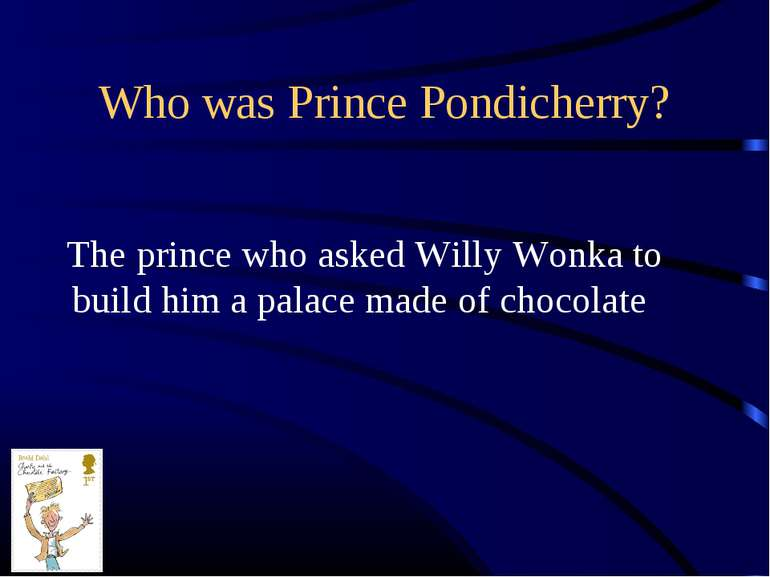 Who was Prince Pondicherry? The prince who asked Willy Wonka to build him a p...