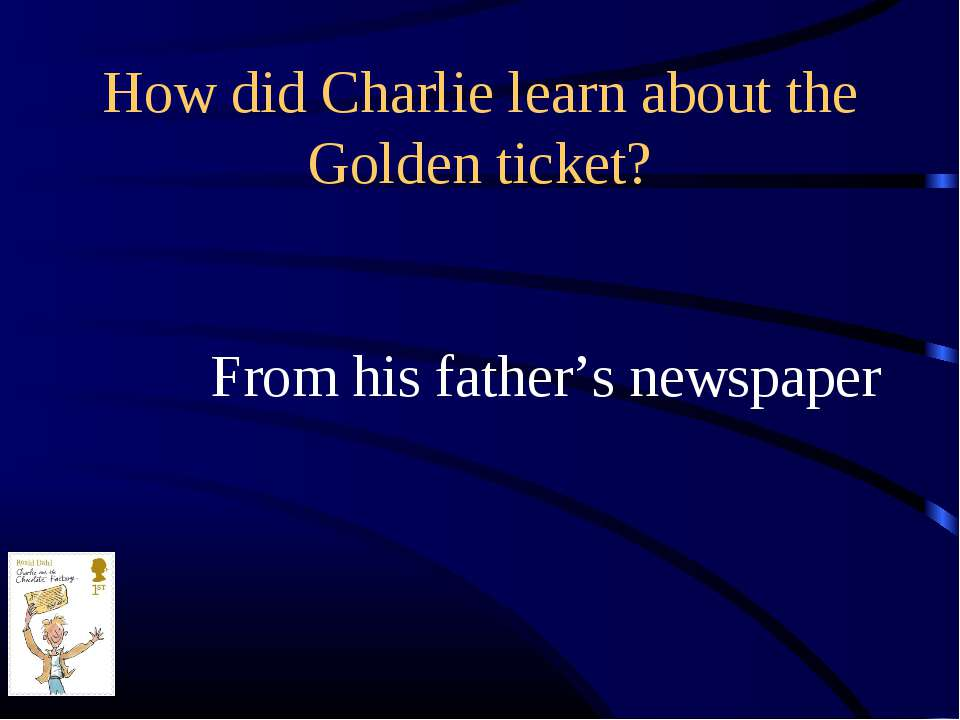 How did Charlie learn about the Golden ticket? From his father's newspaper