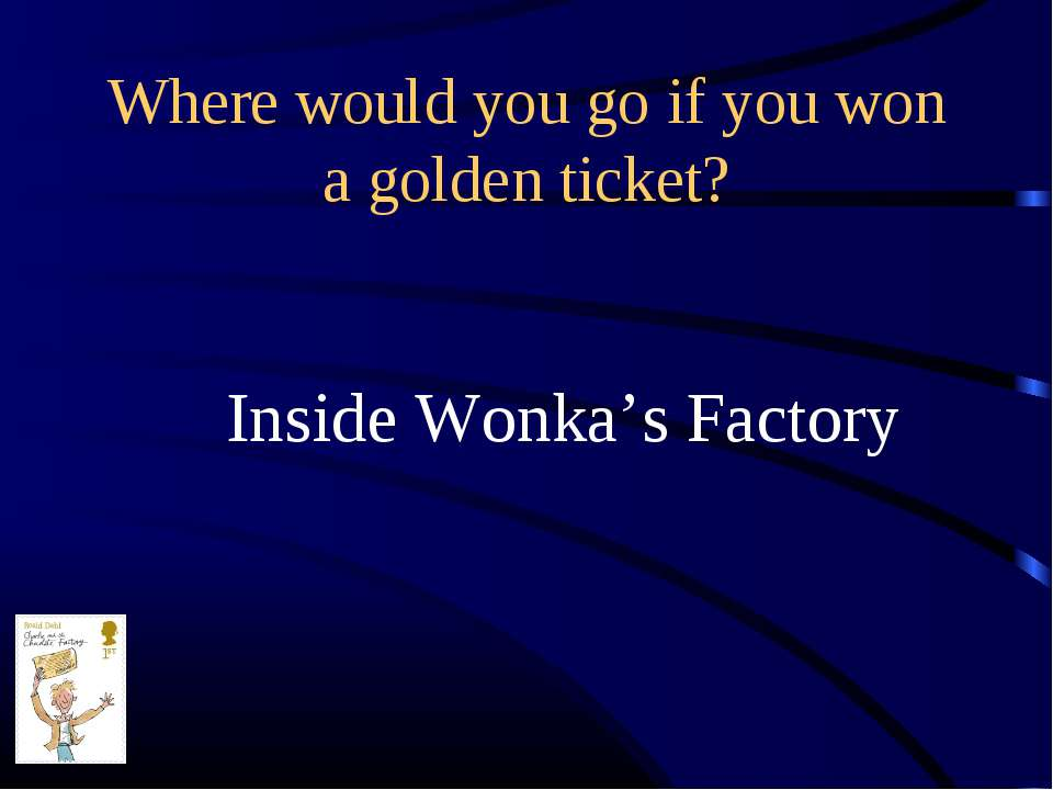 Where would you go if you won a golden ticket? Inside Wonka's Factory