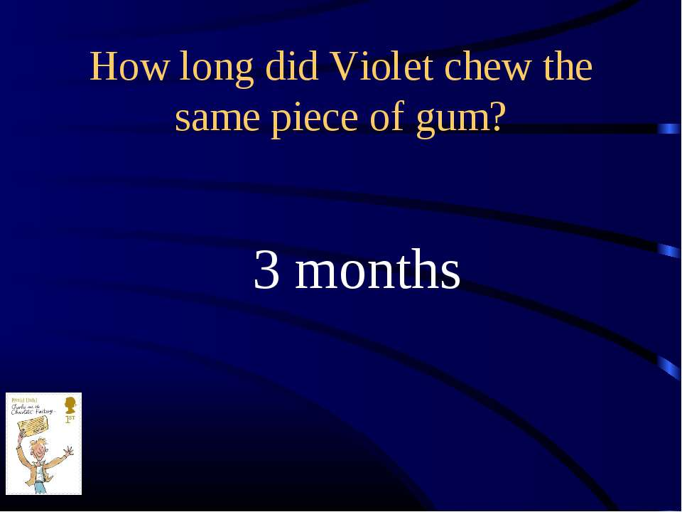 How long did Violet chew the same piece of gum? 3 months
