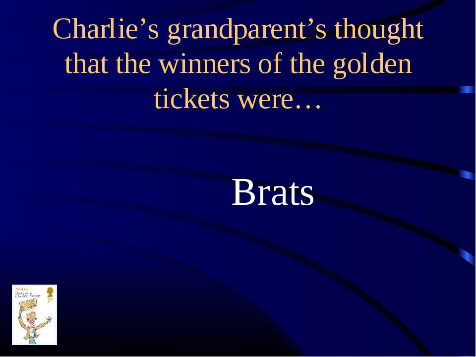 Charlie's grandparent's thought that the winners of the golden tickets were… ...