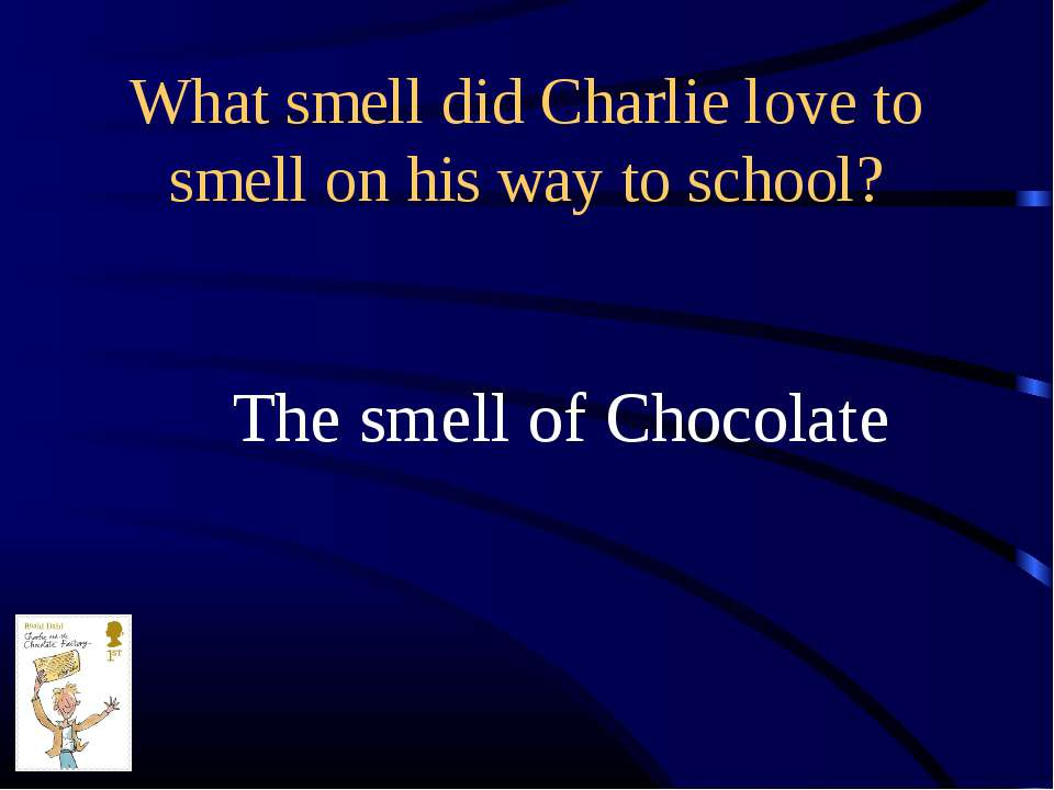 What smell did Charlie love to smell on his way to school? The smell of Choco...